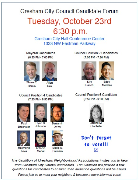 City of Gresham 2018 Council Candidates Forum: Tue Oct 23, 2018 6:30PM-9:00PM. Hear for each candidate. Ask your questions! Info here.
