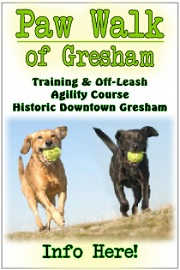 Paw Walk of Gresham 'Creating a dog-friendly atmosphere in Historic Downtown Gresham!' 30-block training course, off-leash agility course, separate areas for large and small dogs. Info Here!!